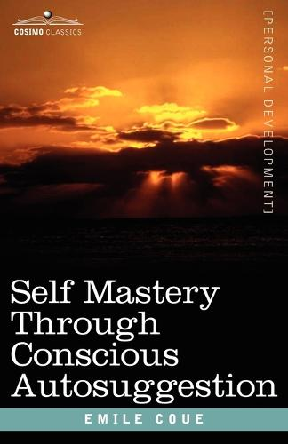 Self Mastery Through Conscious Autosuggestion (Paperback)