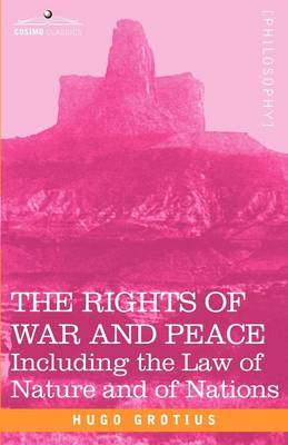 The Rights of War and Peace: Including the Law of Nature and of Nations (Paperback)