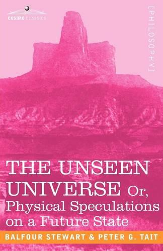 The Unseen Universe, or Physical Speculations on a Future State - Cosimo Classics Philosophy (Paperback)
