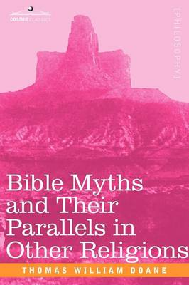 Bible Myths and Their Parallels in Other Religions (Paperback)