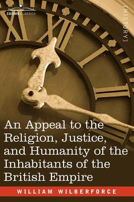 An Appeal to the Religion, Justice, and Humanity of the Inhabitants of the British Empire (Paperback)
