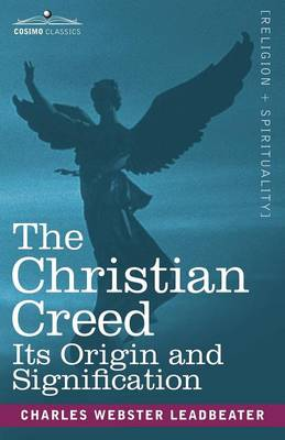 The Christian Creed: Its Origin and Signification (Paperback)