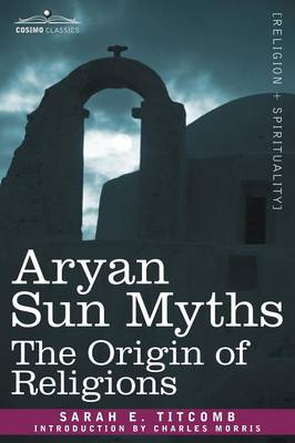 Aryan Sun Myths: The Origin of Religions (Paperback)