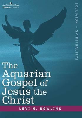 The Aquarian Gospel of Jesus the Christ (Hardback)