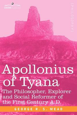 Apollonius of Tyana: The Philosopher, Explorer and Social Reformer of the First Century A.D (Paperback)