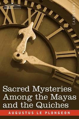 Sacred Mysteries Among the Mayas and the Quiches (Paperback)
