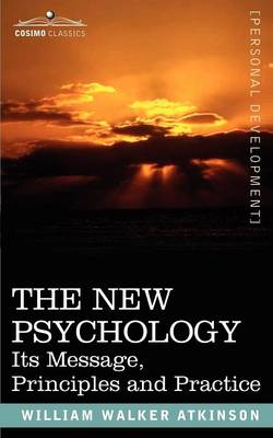 The New Psychology: Its Message, Principles and Practice (Paperback)