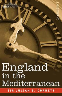 England in the Mediterranean: A Study of the Rise and Influence of British Power Within the Straits, 1603-1713 (Paperback)