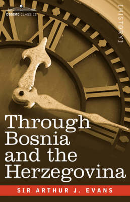 Through Bosnia and the Herzegovina on Foot During the Insurrection, August and September 1875 with an Historical Review of Bosnia and a Glimpse at the (Paperback)
