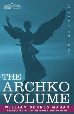 The Archko Volume Or, the Archeological Writings of the Sanhedrim & Talmuds of the Jews (Paperback)