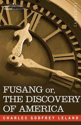 Fusang Or, the Discovery of America: By Chinese Buddhist Priests in the Fifth Century (Paperback)