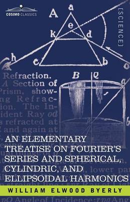 An Elementary Treatise on Fourier's Series and Spherical, Cylindric, and Ellipsoidal Harmonics: With Applications to Problems in Mathematical Physics (Paperback)