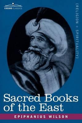 Sacred Books of the East: Comprising Vedic Hymns, Zend-Avesta, Dhamapada, Upanishads, the Koran, and the Life of Buddha (Paperback)