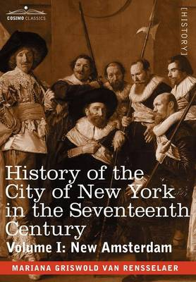History of the City of New York in the Seventeenth Century, Volume I (Hardback)