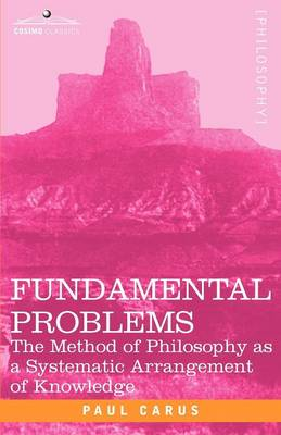 Fundamental Problems: The Method of Philosophy as a Systematic Arrangement of Knowledge (Paperback)