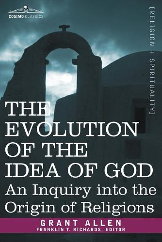 The Evolution of the Idea of God: An Inquiry Into the Origin of Religions (Paperback)