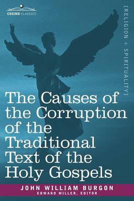 The Causes of the Corruption of the Traditional Text of the Holy Gospels (Paperback)