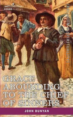 Grace Abounding to the Chief of Sinners: In a Faithful Account of the Life and Death of John Bunyan (Paperback)