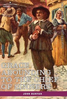 Grace Abounding to the Chief of Sinners: In a Faithful Account of the Life and Death of John Bunyan (Hardback)