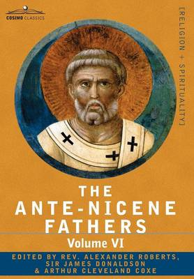 The Ante-Nicene Fathers: The Writings of the Fathers Down to A.D. 325, Volume VI Fathers of the Third Century - Gregory Thaumaturgus; Dinysius (Hardback)