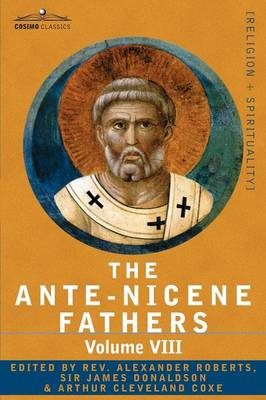 The Ante-Nicene Fathers: The Writings of the Fathers Down to A.D. 325, Volume VIII Fathers of the Third and Fourth Century - The Twelve Patriar (Paperback)