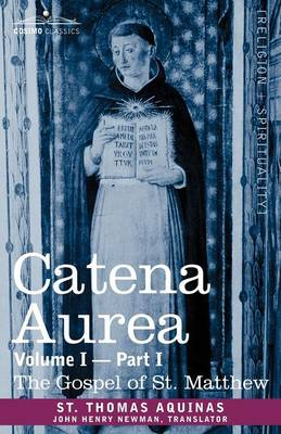 Catena Aurea: Commentary on the Four Gospels, Collected Out of the Works of the Fathers, Volume I Part 1 Gospel of St. Matthew (Paperback)