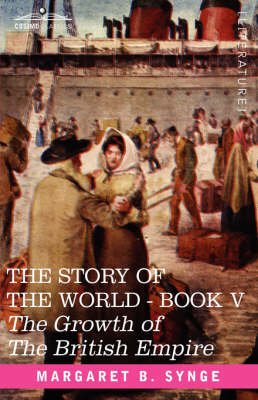 The Growth of the British Empire, Book V of the Story of the World (Hardback)