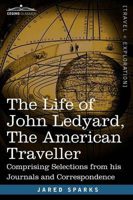 The Life of John Ledyard, the American Traveller: Comprising Selections from His Journals and Correspondence (Paperback)