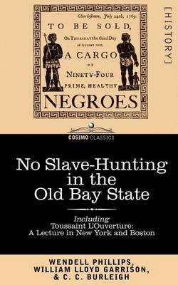 No Slave-Hunting in the Old Bay State: An Appeal to the People and Legislature of Massachusetts -- Including, Toussaint L'Ouverture: A Lecture in New (Paperback)