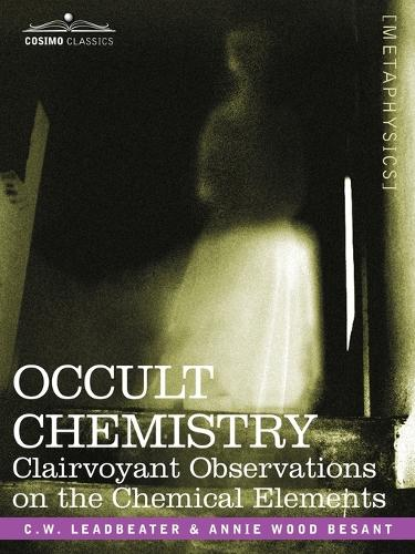 Occult Chemistry: Clairvoyant Observations on the Chemical Elements (Paperback)