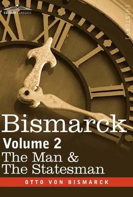 Bismarck: The Man & the Statesman, Volume 2 (Hardback)