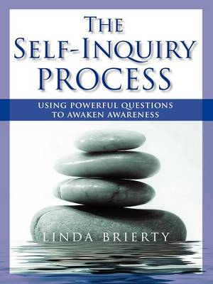 The Self-Inquiry Process: Using Powerful Questions to Awaken Awareness (Paperback)