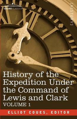 History of the Expedition Under the Command of Lewis and Clark, Vol.1 (Paperback)