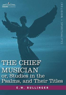 The Chief Musician Or, Studies in the Psalms, and Their Titles (Hardback)