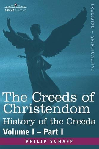 The Creeds of Christendom: History of the Creeds - Volume I, Part I (Paperback)