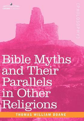 Bible Myths and Their Parallels in Other Religions (Hardback)