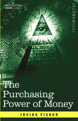 The Purchasing Power of Money: Its Determination and Relation to Credit Interest and Crises (Hardback)