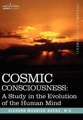 Cosmic Consciousness: A Study in the Evolution of the Human Mind (Hardback)