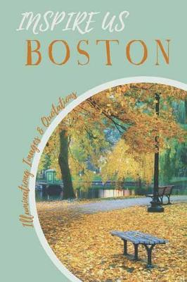Boston Inspire Us: Captivating Images and Quotes (Paperback)