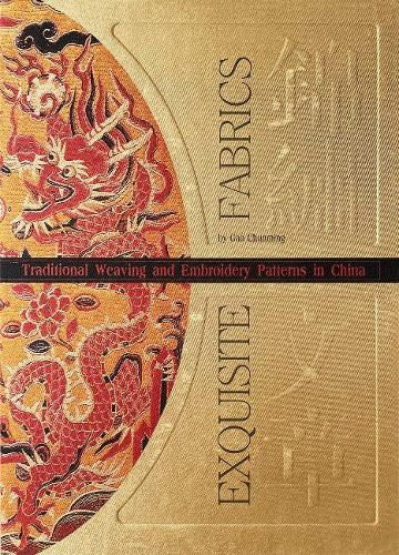 Exquisite Fabrics: Traditional Chinese Weaving and Embroidery Patterns (Hardback)