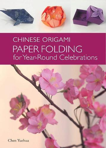 Chinese Origami: Paper Folding for Year Round Celebrations (Hardback)