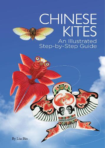 Chinese Kites: An Illustrated Step-By-Step Guide (Hardback)