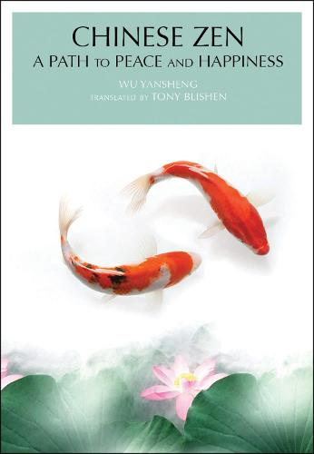 Chinese Zen: A Path to Peace and Happiness (Hardback)