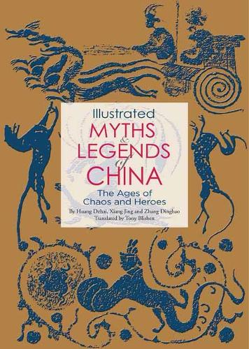 Illustrated Myths and Legends of China: The Ages of Chaos and Heroes (Paperback)