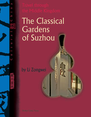 The Cultural China: Classical Gardens of Suzhou: Travel Through the Middle Kingdom (Paperback)