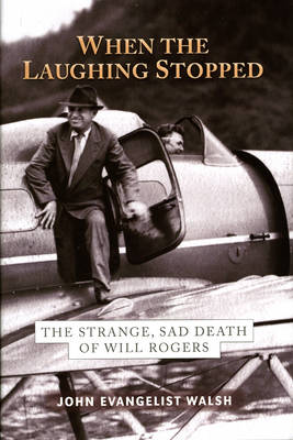 When the Laughing Stopped: The Strange, Sad Death of Will Rogers (Hardback)