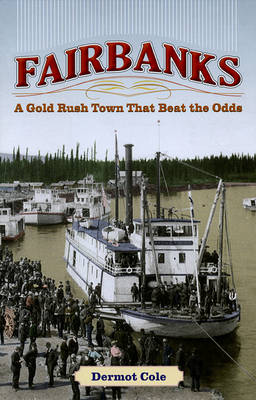 Fairbanks: A Gold Rush Town That Beat the Odds (Paperback)