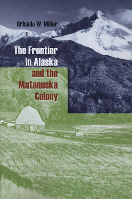 The Frontier in Alaska and the Matanuska Colony (Paperback)
