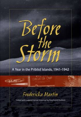 Before the Storm: A Year in the Pribilof Islands, 1941-1942 (Paperback)
