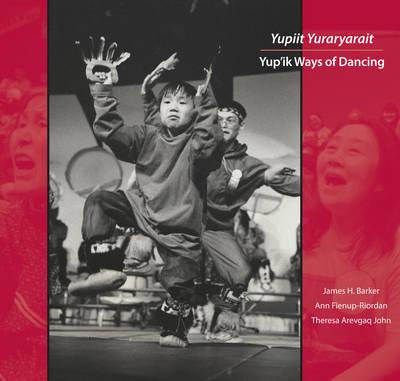 Yupiit Yuraryarait: Yup'ik Ways of Dancing (Hardback)